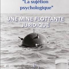 « La sujétion psychologique » une mine flottante juridique
