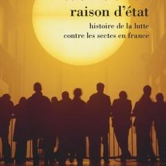 Raison d'Etat, histoire de la lutte contre les sectes en France