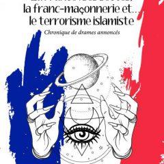 Nous avons lu pour vous : « La France; ses sectes, la franc-maçonnerie et le terrorisme islamiste : Chronique de drames annoncés »